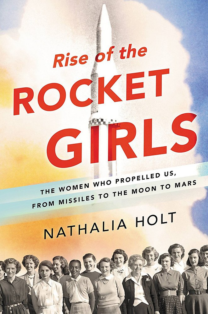 Rise of the rocket girls the women who propelled us from missiles to the moon to Mars.jpg